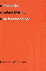 Frei Jan, Švec Ondřej,: Překonání subjektivismu ve fenomenologii