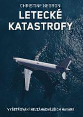 Negroni Christine: Letecké katastrofy - Vyšetřování nejzáhadnějších havárií