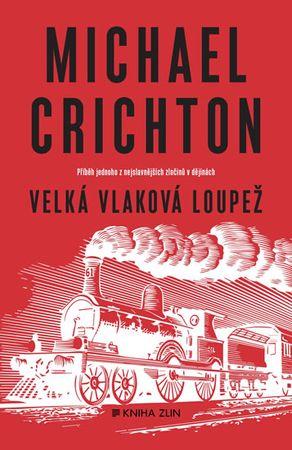 Crichton Michael: Velká vlaková loupež - Příběh jednoho z největších zločinů v dějinách