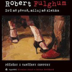 Fulghum Robert: Drž mě pevně, miluj mě zlehka - MP3-CD