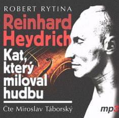 Rytina Robert: Reinhard Heydrich - Kat, který miloval hudbu - MP3-CD