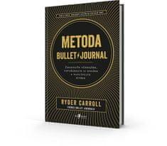 Carroll Ryder: Metoda Bullet Journal - Zhodnoťte včerejšek, uspořádejte si dnešek a naplánujte zítře