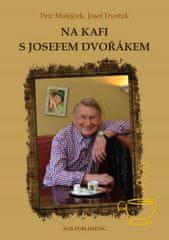 Matějček Petr, Dvořák Josef,: Na kafi s Josefem Dvořákem