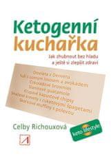Richouxová Celby: Ketogenní kuchařka - Jak zhubnout bez hladu a ještě si zlepšit zdraví