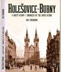 Jungmann Jan: Holešovice-Bubny, v objetí Vltavy / Embraced by the River Vltava