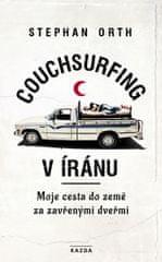 Orth Stephan: Couchsurfing v Íránu - Moje cesta do země za zavřenými dveřmi
