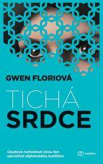 Florio Gwen: Tichá srdce - Osudová rozhodnutí dvou žen uprostřed afghánského konfliktu