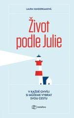 Vanderkamová Laura: Život podle Julie - V každé chvíli si můžeme vybrat svou cestu
