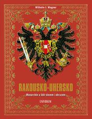 Wagner Wilhelm J.: Rakousko-Uhersko - Monarchie a lidé slovem i obrazem