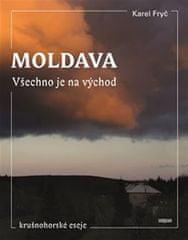 Fryč Karel: Moldava - Všechno je na východ