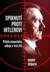 Orbach Danny: Spiknutí proti Hitlerovi - Příběh německého odboje v třetí říši