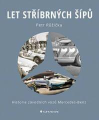 Růžička Petr: Let stříbrných šípů - Historie závodních vozů Mercedes Benz