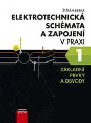 Berka Štěpán: Elektrotechnická schémata a zapojení v praxi 1 - Základní prkvy a obvody