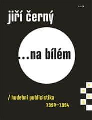 Černý Jiří: Jiří Černý... na bílém 4 - Hudební publicistika 1990-1994