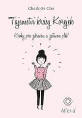 Cho Charlotte: Tajemství krásy Korejek - Kroky pro zdravou a zářivou pleť