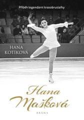 Kotíková Hana: Hana Mašková. Pravdivý příběh legendární krasobruslařky