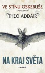 Addair Theo: Ve stínu oskeruše - kniha první: Na kraj světa