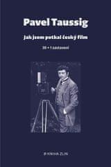Taussig Pavel: Jak jsem potkal český film - 30 + 1 zastavení