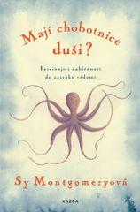 Montgomeryová Sy: Mají chobotnice duši? - Fascinující nahlédnutí do zázraku vědomí