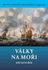 Kovařík Jiří: Války na moři - Bitvy a osudy válečníků V. 1652-1712