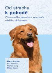 Becker Marty a kolektiv: Od strachu k pohodě - Zbavte svého psa obav z veterináře, návštěv, ohňostro