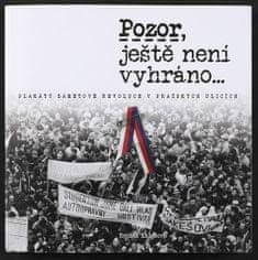 Kalašová Renáta: Pozor, ještě není vyhráno - Plakáty sametové revoluce v pražských ulicích
