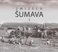 Kintzl Emil, Fischer Jan: Zmizelá Šumava 2