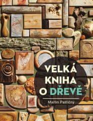 Patřičný Martin: Velká kniha o dřevě