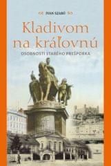Szabó Ivan: Kladivom na kráľovnú - Osobnosti starého Prešporka