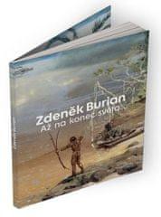 Burian Zdeněk: Zdeněk Burian: Až na konec světa
