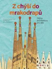 Paxmann Christine: Z chýší do mrakodrapů - Dějiny architektury pro děti
