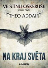 Addair Theo: Ve stínu oskeruše - kniha první: Na kraj světa - Exkluzivně s podpisem Thea Addaira