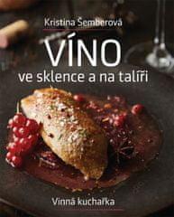 Šemberová Kristina: Víno ve sklence a na talíři - Vinná kuchařka
