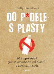Barrettová Emilly: Do p*dele s plasty - 101 způsobů, jak se osvobodit od plastů a zachránit svět