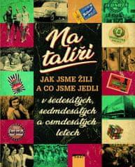 Formáčková Marie: Na talíři - Jak jsme žili a co jsme jedli v šedesátých, sedmdesátých a osmdesátých