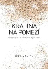 Manion Jeff: Krajina na pomezí - Hledání Boha v dobách těžkých změn