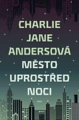 Andersová Charlie Jane: Město uprostřed noci
