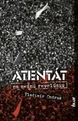 Ondruš Vladimír: Atentát na nežnú revolúciu, 2. vydanie