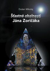 Mikolaj Dušan: Šťastné okolnosti Jána Zoričáka