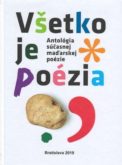 Kolektív autorov: Antológia súčasnej maďarskej poézie : Všetko je poézia
