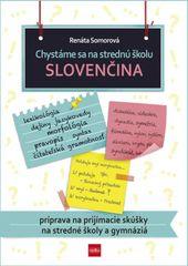 Somorová Renáta: Chystáme sa na strednú školu – slovenčina – príprava na prijímacie skúšky na SŠ a g