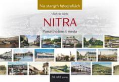 Bárta Vladimír: Nitra - Pamätihodnosti mesta- Na starých fotografiách