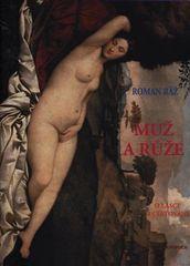 Roman Ráž: Muž a růže - (O lásce a cestování)