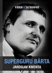 Jaroslav Kmenta: Superguru Bárta - Všehoschopní