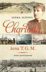 Lenka Slívová: Charlotta - Žena T. G. M.