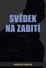 Jaroslav Kmenta: Svědek na zabití