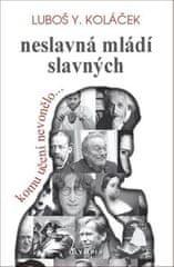 Luboš Y. Koláček: Neslavná mládí slavných - Komu učení nevonělo.....
