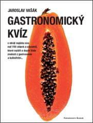 Jaroslav Vašák: Gastronomický kvíz - v němž najdete více než 700 otázek a odpovědí...
