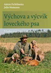 Anton Fichtlmeier: Výchova a výcvik loveckého psa - Moderními metodami k úspěchu