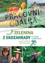 Jaroslav Svoboda: Zelenina z ekozahrady - Pro radost i soběstačnost